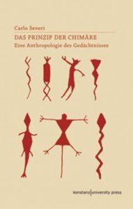 Carlo Severi, Das Prinzip der Chimäre. Eine Anthropologie des Gedächtnisses